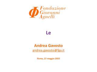 Le   Andrea Gavosto andrea.gavosto@fga.it Roma, 27 maggio 2010