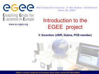 Introduction to the EGEE  project V. Korenkov (JINR, Dubna, PCB member)