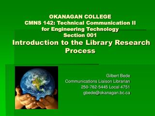 Gilbert Bede Communications Liaison Librarian 250-762-5445 Local 4751 gbede@okanagan.bc