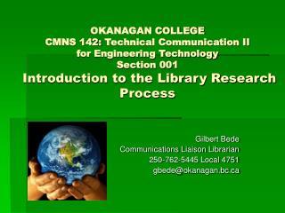 Gilbert Bede Communications Liaison Librarian 250-762-5445 Local 4751 gbede@okanagan.bc