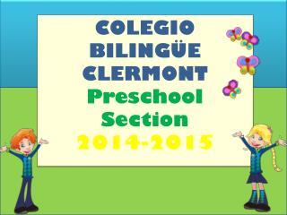 COLEGIO BILINGÜE CLERMONT Preschool Section 2014-2015