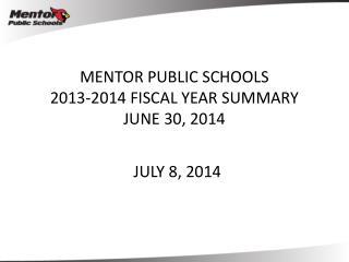 MENTOR PUBLIC SCHOOLS 2013-2014 FISCAL YEAR SUMMARY JUNE 30, 2014