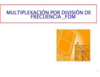 MULTIPLEXACI�N POR DIVISI�N DE FRECUENCIA  _ FDM