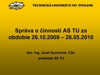 Správa o činnosti AS TU za obdobie 26.10.2009 – 26.05.2010
