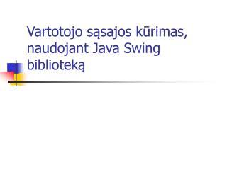Vartotojo sąsajos kūrimas, naudojant Java Swing biblioteką