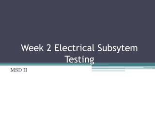 Week 2 Electrical  Subsytem  Testing
