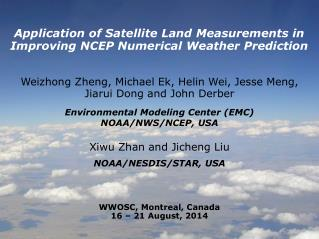Application of Satellite Land Measurements in Improving NCEP Numerical Weather Prediction