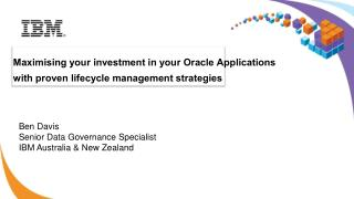 Maximising your investment in your Oracle Applications with proven lifecycle management strategies