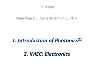1. Introduction of Photonics 21 2. IMEC: Electronics