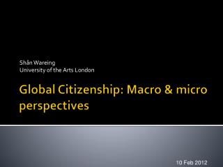 Global Citizenship: Macro & micro perspectives