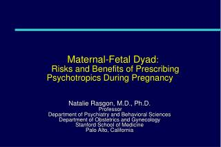 Maternal-Fetal Dyad : � Risks and Benefits of Prescribing Psychotropics During Pregnancy