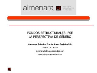 FONDOS ESTRUCTURALES: FSE LA PERSPECTIVA DE GÉNERO Almenara Estudios Económicos y Sociales S.L.