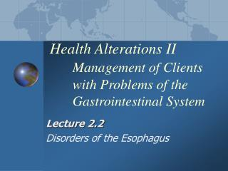 Health Alterations II Management of Clients with Problems of the Gastrointestinal System