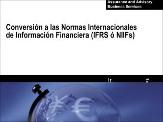 Conversión a las Normas Internacionales de Información Financiera (IFRS ó NIIFs)
