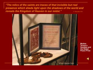 The relics of the saints are traces of that invisible but real presence which sheds light upon the shadows of the world