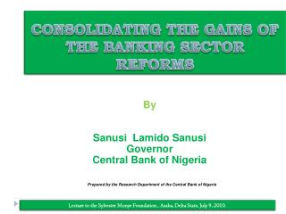 CONSOLIDATING THE GAINS OF THE BANKING SECTOR REFORMS