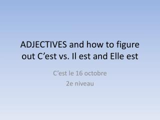 ADJECTIVES and how to figure out  C'est  vs. Il  est  and Elle  est
