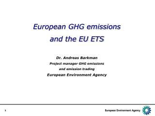 European GHG emissions  and the EU ETS Dr. Andreas Barkman Project manager GHG emissions