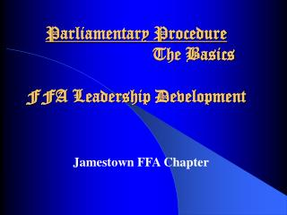 Parliamentary Procedure     The Basics  FFA Leadership Development