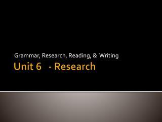 Unit 6   - Research