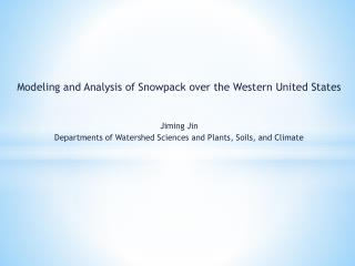 Modeling and Analysis of Snowpack over the Western United States Jiming Jin