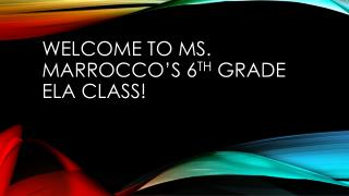 Welcome to Ms.  Marrocco's  6 th  grade ELA class!