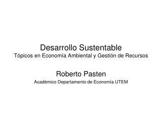 Desarrollo Sustentable Tópicos en Economía Ambiental y Gestión de Recursos