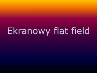 Ekranowy flat field