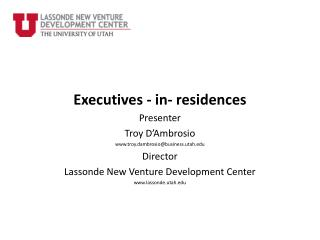 Executives - in- residences Presenter  Troy D'Ambrosio troy.dambrosio@business.utah