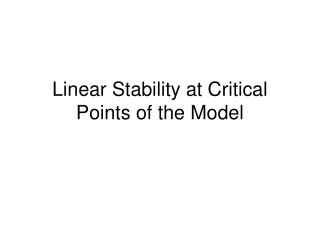 Linear Stability at Critical Points of the Model