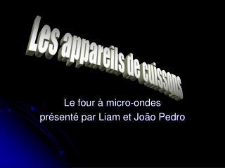 Le four à micro-ondes  présenté par Liam et João Pedro