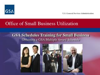 GSA Schedules Training for Small Business Obtaining a GSA Multiple Award Schedule