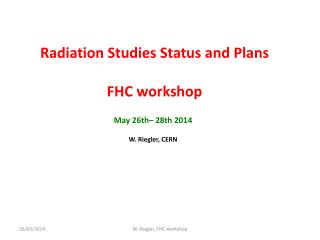 Radiation Studies Status  and  Plans FHC  workshop