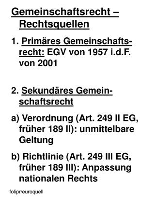 Gemeinschaftsrecht – Rechtsquellen Primäres Gemeinschafts- recht:  EGV von 1957 i.d.F. von 2001