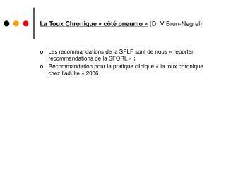 La Toux Chronique «côté pneumo»  (Dr V Brun-Negrel)