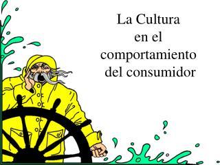 La Cultura  en el  comportamiento  del consumidor