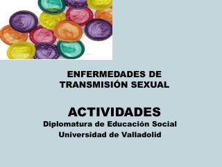 ENFERMEDADES DE  TRANSMISI N SEXUAL  ACTIVIDADES