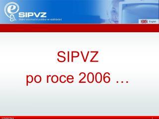 SIPVZ  po roce 2006 …