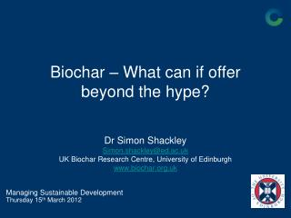 Biochar � What can if offer beyond the hype?