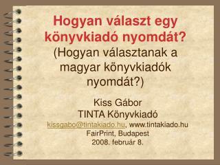 Hogyan választ egy könyvkiadó nyomdát? (Hogyan választanak a magyar könyvkiadók nyomdát?)