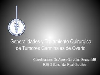 Generalidades y Tratamiento Quirurgico  de Tumores Germinales de Ovario