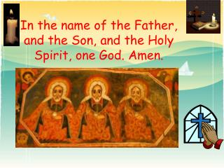 In the name of the Father, and the Son, and the Holy Spirit, one God. Amen.