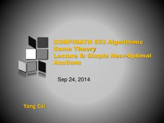 COMP/MATH 553 Algorithmic Game Theory Lecture 6:  Simple Near-Optimal Auctions