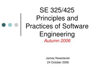 SE 325/425 Principles and Practices of Software Engineering Autumn 2006