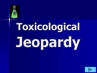 Toxicological  Jeopardy