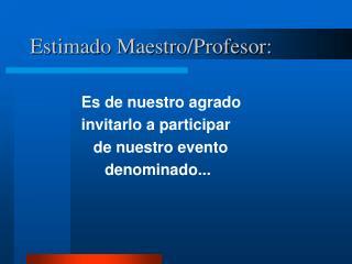 Estimado Maestro/Profesor: