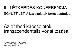 III. L�TK�RD�S KONFERENCIA EGY�TT-L�T. A kapcsolatok term�szetrajza