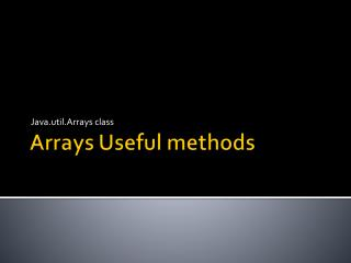 Arrays Useful methods