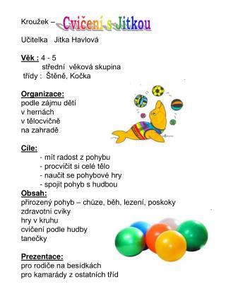 Kroužek – Učitelka   Jitka Havlová Věk :  4 - 5           střední  věková skupina