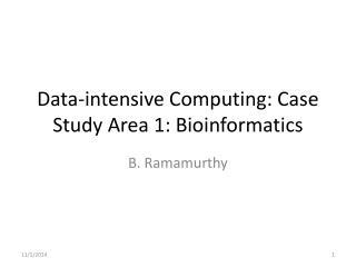 Data-intensive Computing: Case Study Area 1: Bioinformatics